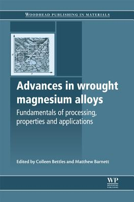 Advances in Wrought Magnesium Alloys By Bettles, Colleen (EDT)/ Barnett, Matthew (EDT)